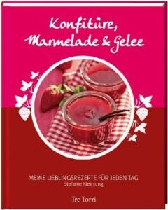 Cover: Konfitüre, Marmelade & Gelee von Stefanie Kleinjung (TreTorri 2014)